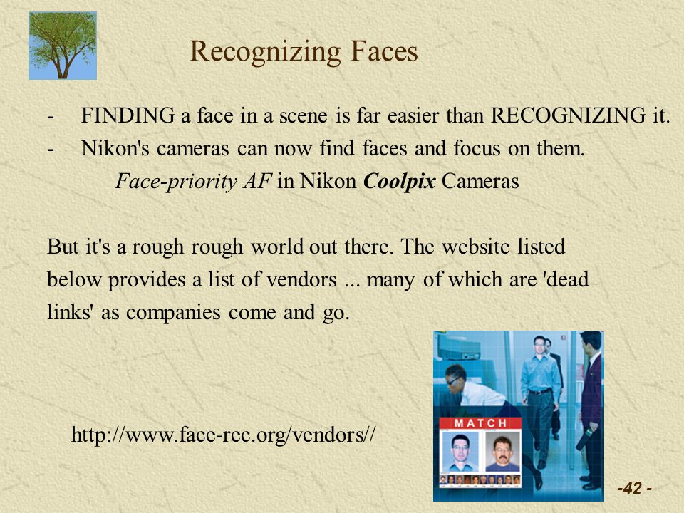 -42 - Recognizing Faces -FINDING a face in a scene is far easier than RECOGNIZING it.