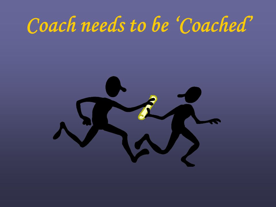 Coach needs to be 'Coached'