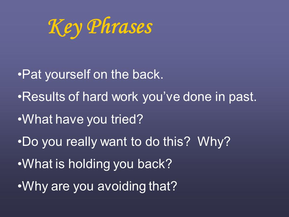 Key Phrases Pat yourself on the back. Results of hard work you've done in past.