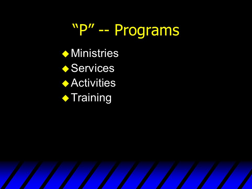 """""""P"""" -- Programs u Ministries u Services u Activities u Training"""