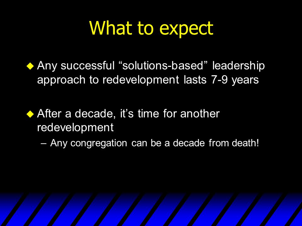 """What to expect u Any successful """"solutions-based"""" leadership approach to redevelopment lasts 7-9 years u After a decade, it's time for another redevel"""