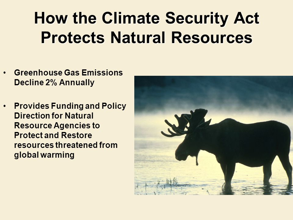How the Climate Security Act Protects Natural Resources Greenhouse Gas Emissions Decline 2% Annually Provides Funding and Policy Direction for Natural Resource Agencies to Protect and Restore resources threatened from global warming