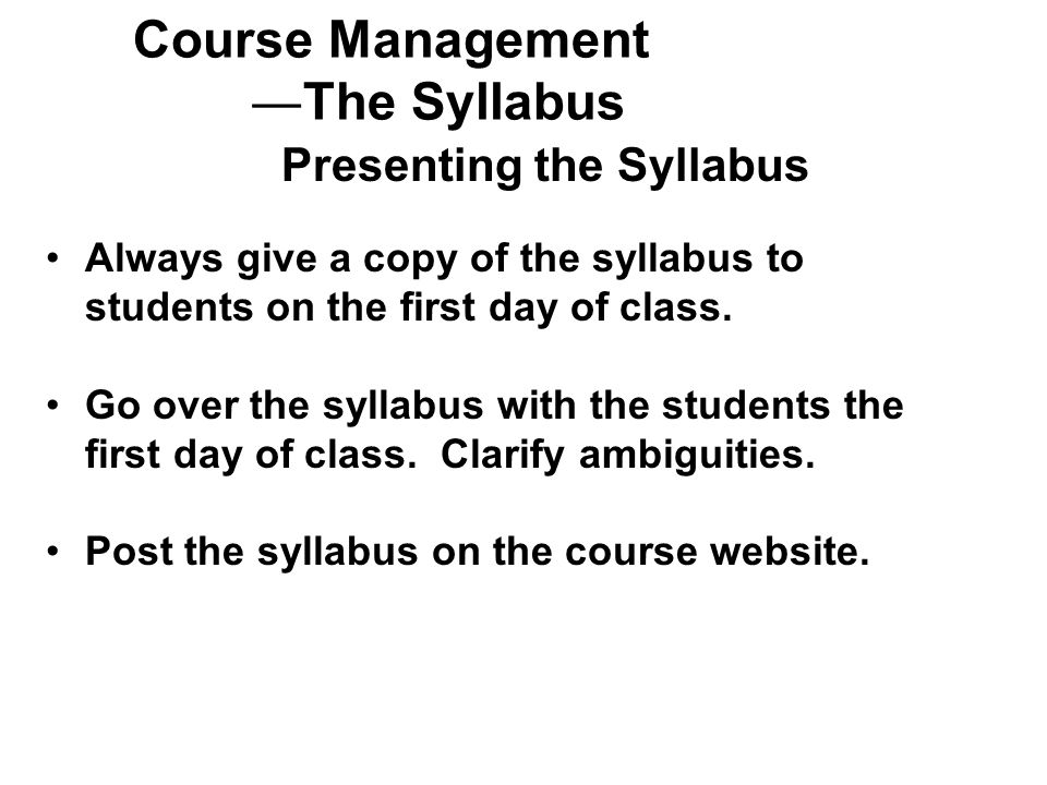 Always give a copy of the syllabus to students on the first day of class.