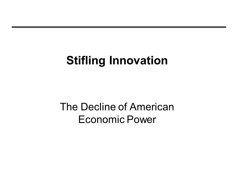 Stifling Innovation The Decline of American Economic Power