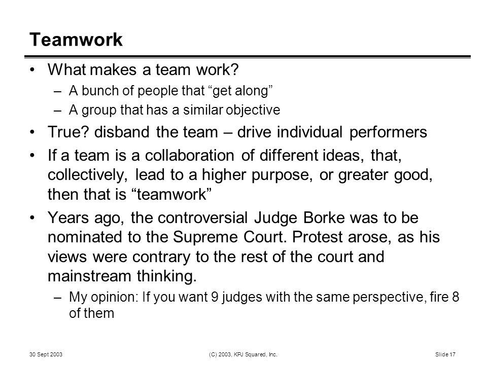 30 Sept 2003 (C) 2003, KPJ Squared, Inc.Slide 17 Teamwork What makes a team work.