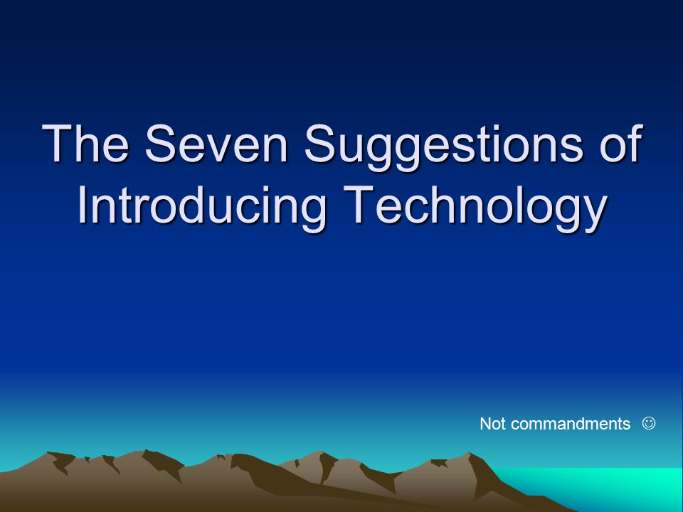 The Seven Suggestions of Introducing Technology Not commandments
