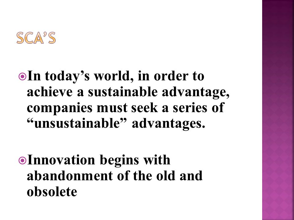 """ In today's world, in order to achieve a sustainable advantage, companies must seek a series of """"unsustainable"""" advantages.  Innovation begins with"""