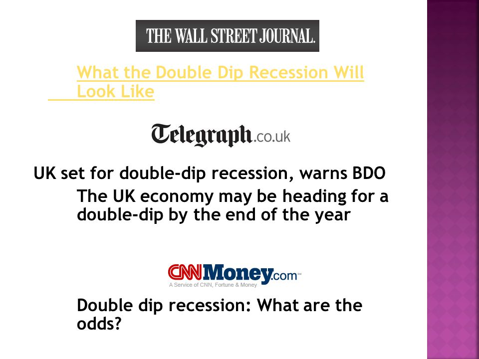 What the Double Dip Recession Will Look Like UK set for double-dip recession, warns BDO The UK economy may be heading for a double-dip by the end of t