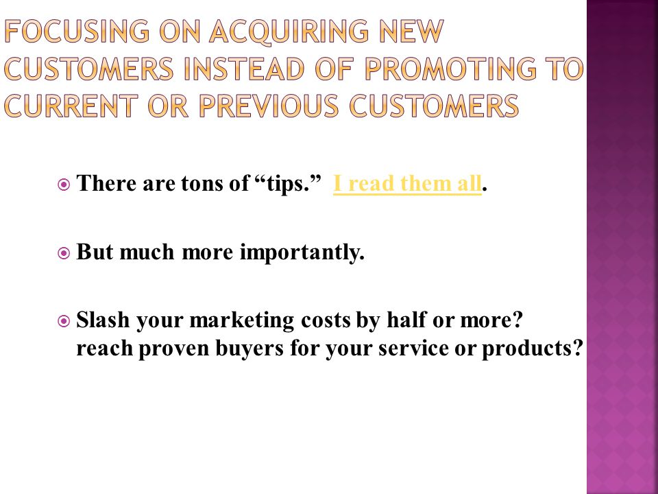 """ There are tons of """"tips."""" I read them all.I read them all  But much more importantly.  Slash your marketing costs by half or more? reach proven bu"""