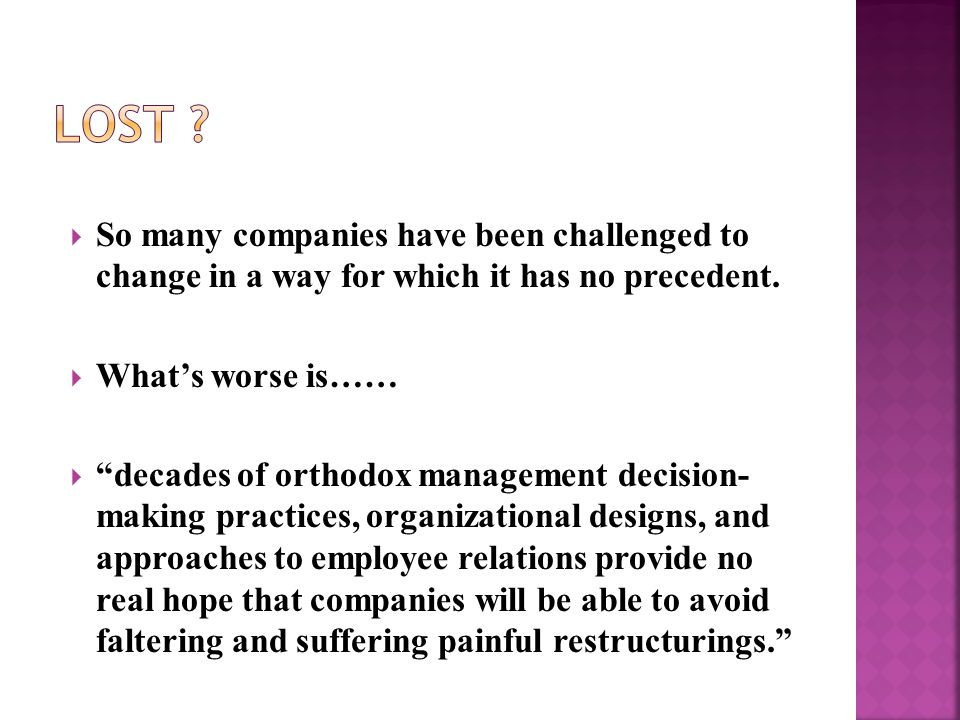 """ So many companies have been challenged to change in a way for which it has no precedent.  What's worse is……  """"decades of orthodox management decis"""