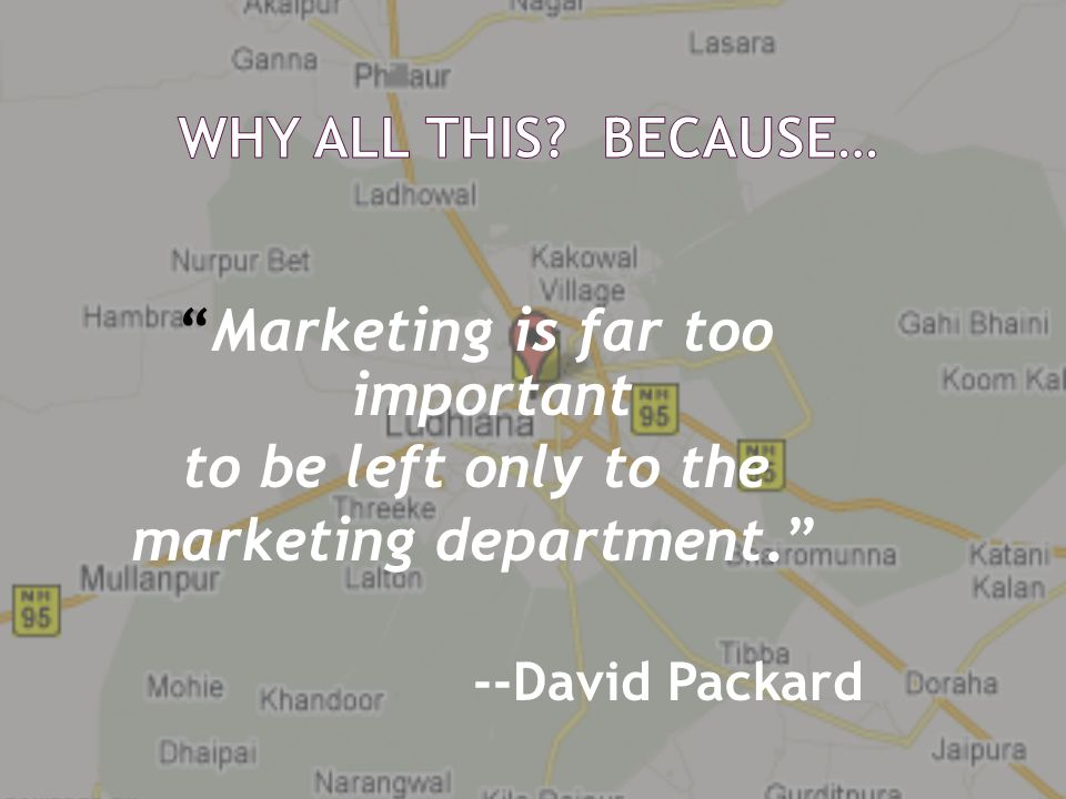 """""""Marketing is far too important to be left only to the marketing department."""" --David Packard"""