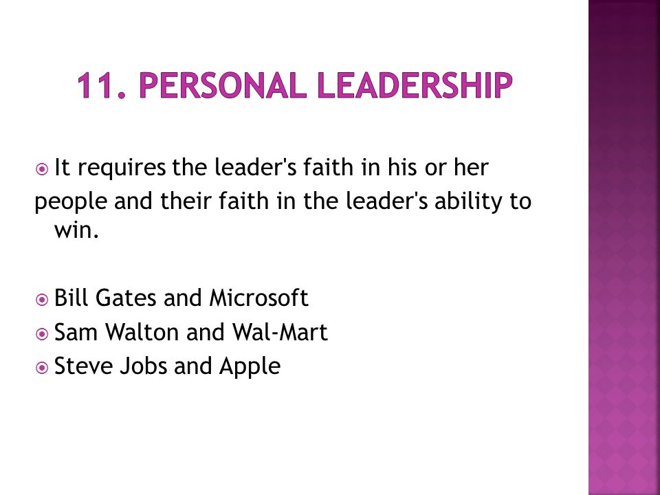  It requires the leader's faith in his or her people and their faith in the leader's ability to win.  Bill Gates and Microsoft  Sam Walton and Wal-
