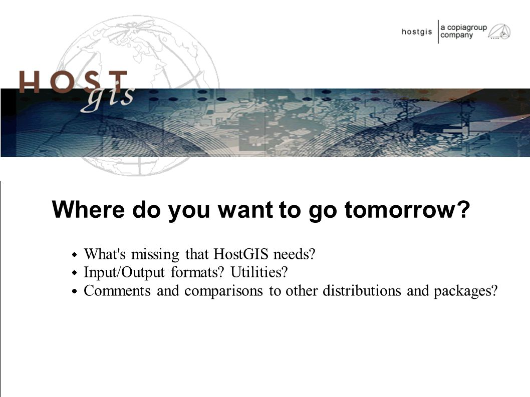  What s missing that HostGIS needs.  Input/Output formats.