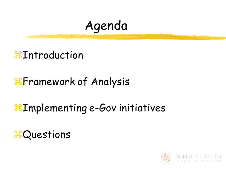 Agenda zIntroduction zFramework of Analysis zImplementing e-Gov initiatives zQuestions