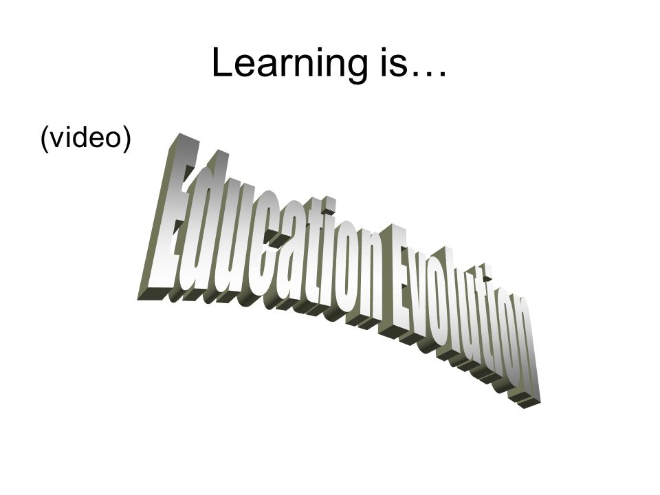 Learning is… (video)