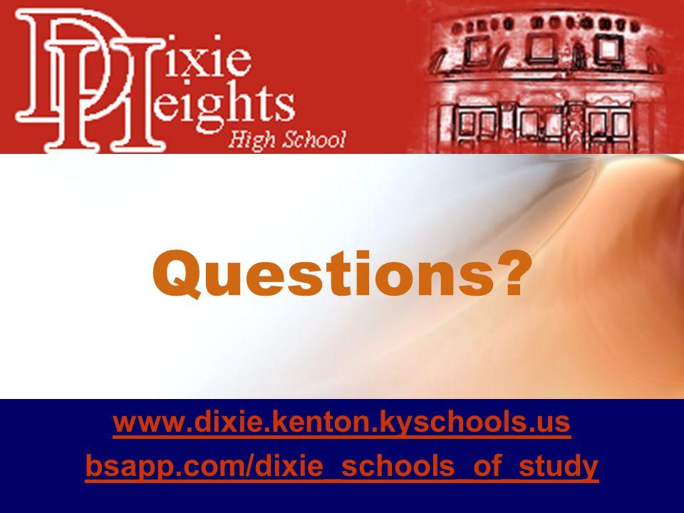 Questions www.dixie.kenton.kyschools.us bsapp.com/dixie_schools_of_study