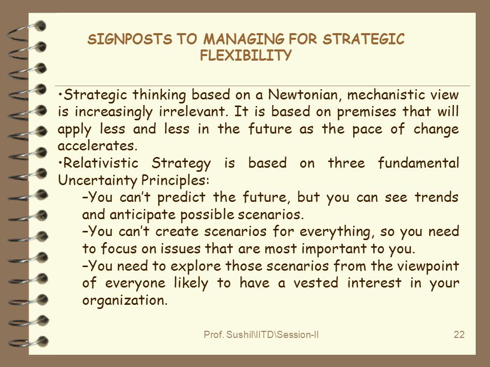 Prof. Sushil\IITD\Session-II22 SIGNPOSTS TO MANAGING FOR STRATEGIC FLEXIBILITY Strategic thinking based on a Newtonian, mechanistic view is increasing
