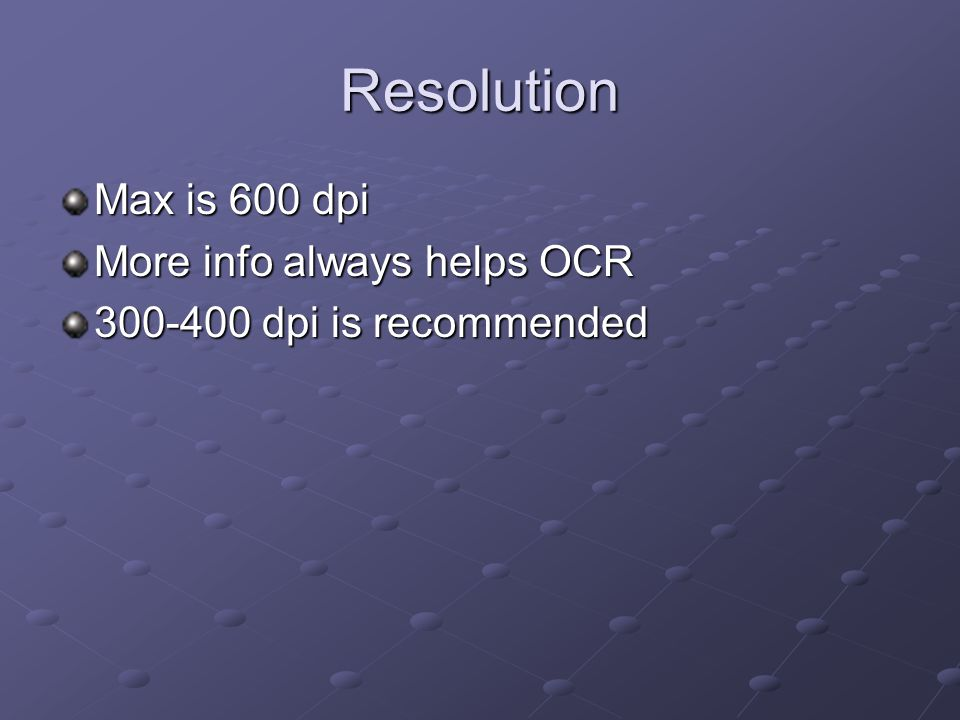 Resolution Max is 600 dpi More info always helps OCR 300-400 dpi is recommended