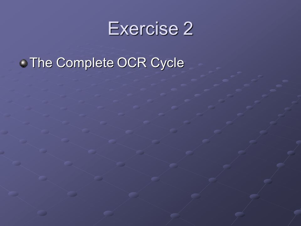 Exercise 2 The Complete OCR Cycle