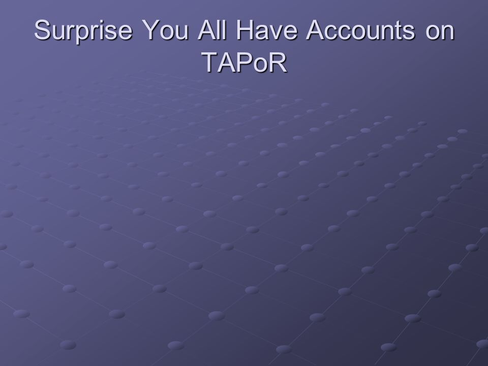 Surprise You All Have Accounts on TAPoR