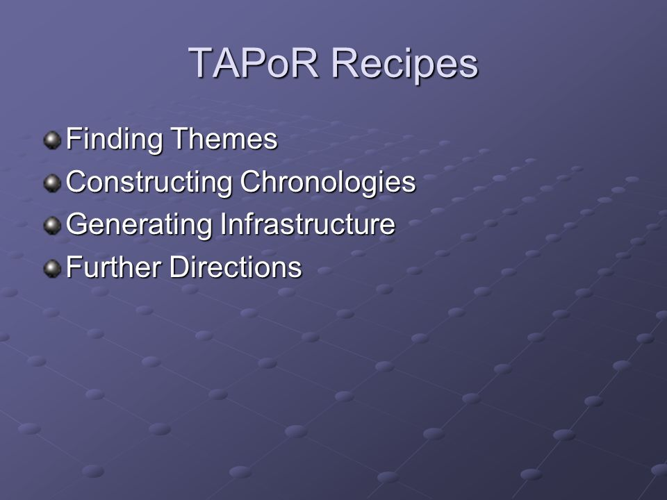 TAPoR Recipes Finding Themes Constructing Chronologies Generating Infrastructure Further Directions