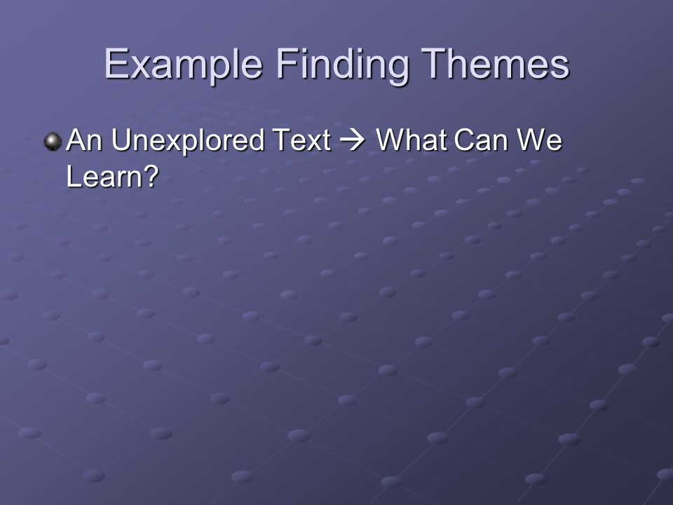 Example Finding Themes An Unexplored Text  What Can We Learn