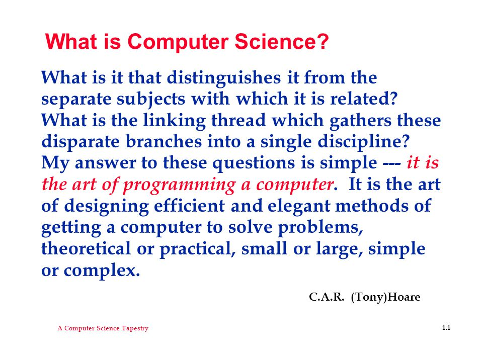 A Computer Science Tapestry 1.12 Toward a faster anagram finder l Words that are anagrams have the same letters; use a letter fingerprint or signature to help find anagrams  Count how many times each letter occurs: teacher 1 0 1 0 2 0 0 1 0 0 0 0 0 0 0 0 0 1 0 1 0 0 0 0 0 0 cheater 1 0 1 0 2 0 0 1 0 0 0 0 0 0 0 0 0 1 0 1 0 0 0 0 0 0 l Store words, but use fingerprint for comparison when searching for an anagram  How to compare fingerprints using operator ==  How to compare fingerprints using operator < l How do we make client programmers unaware of fingerprints.
