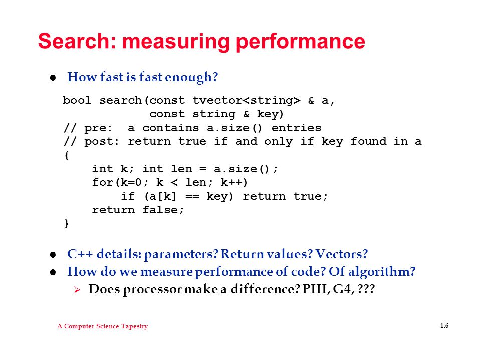 A Computer Science Tapestry 1.7 Structuring data: sortreadwords.cpp l Search for a word using binary search  Differences from sequential/linear search.