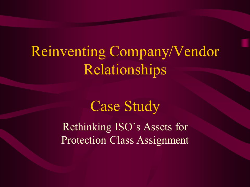 Reinventing Company/Vendor Relationships Case Study Rethinking ISO's Assets for Protection Class Assignment