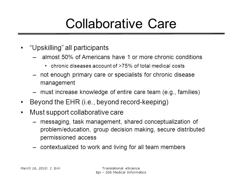 "March 16, 2010: I. SimTranslational eScience Epi – 206 Medical Informatics Collaborative Care ""Upskilling"" all participants – almost 50% of Americans"