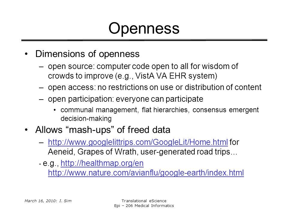 March 16, 2010: I. SimTranslational eScience Epi – 206 Medical Informatics Openness Dimensions of openness –open source: computer code open to all for