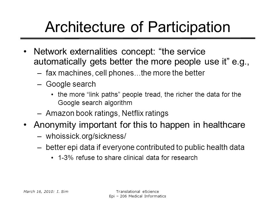 "March 16, 2010: I. SimTranslational eScience Epi – 206 Medical Informatics Architecture of Participation Network externalities concept: ""the service a"