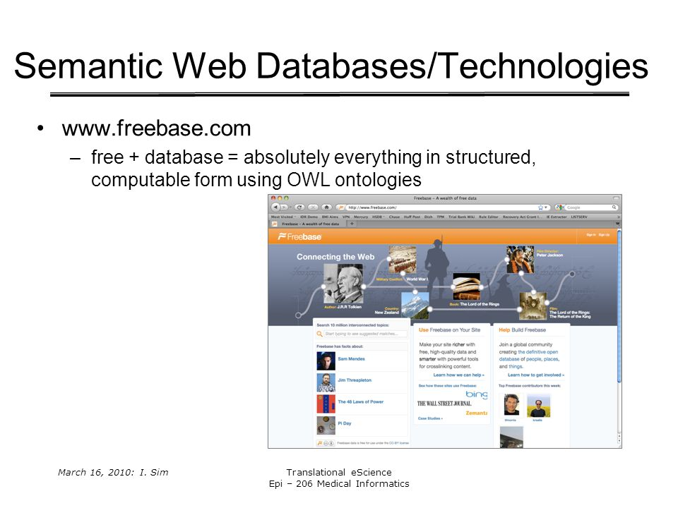March 16, 2010: I. SimTranslational eScience Epi – 206 Medical Informatics Semantic Web Databases/Technologies www.freebase.com –free + database = abs