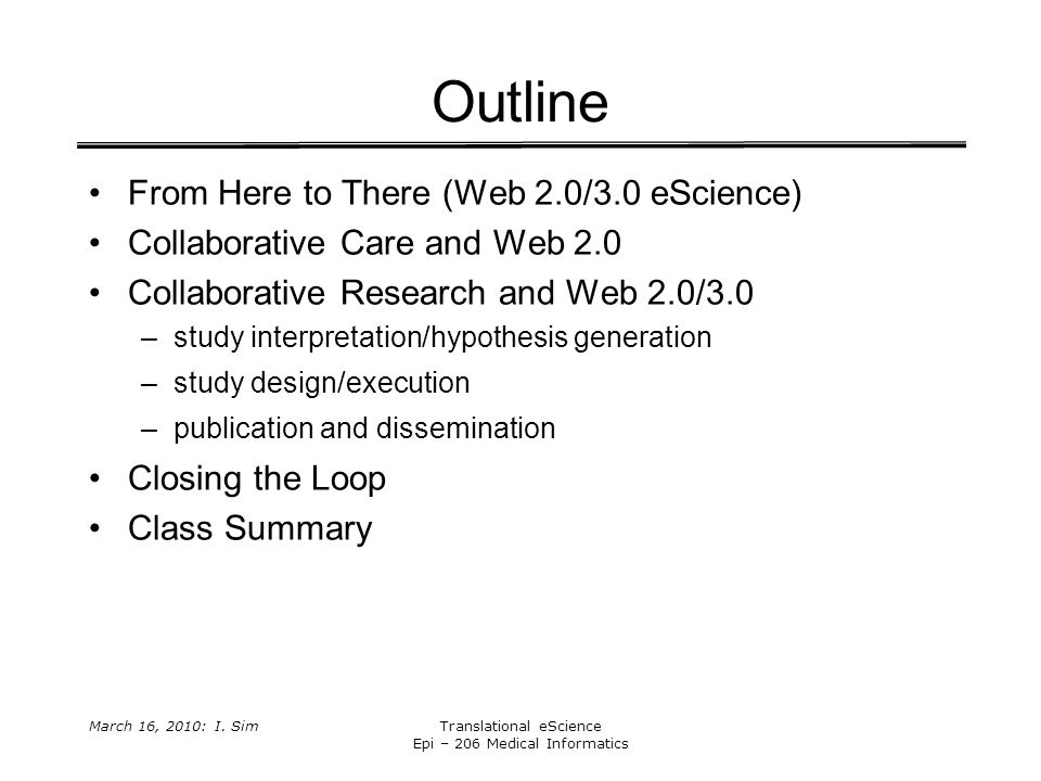 March 16, 2010: I. SimTranslational eScience Epi – 206 Medical Informatics Outline From Here to There (Web 2.0/3.0 eScience) Collaborative Care and We