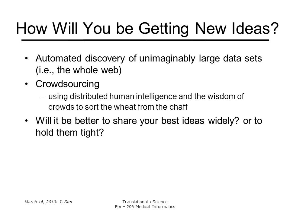 March 16, 2010: I. SimTranslational eScience Epi – 206 Medical Informatics How Will You be Getting New Ideas? Automated discovery of unimaginably larg