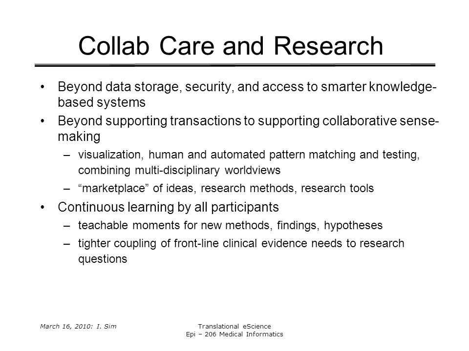 March 16, 2010: I. SimTranslational eScience Epi – 206 Medical Informatics Collab Care and Research Beyond data storage, security, and access to smart