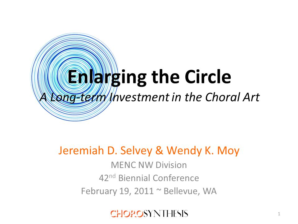 Enlarging the Circle A Long-term Investment in the Choral Art Jeremiah D.