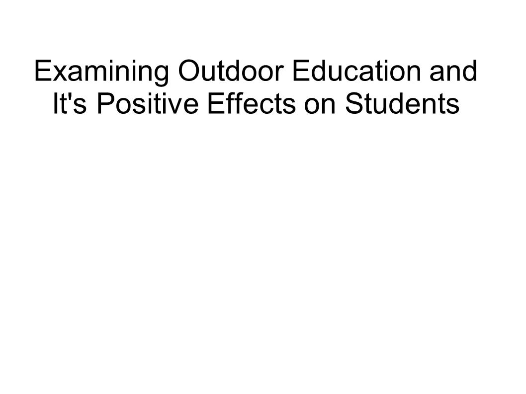 Examining Outdoor Education and It s Positive Effects on Students