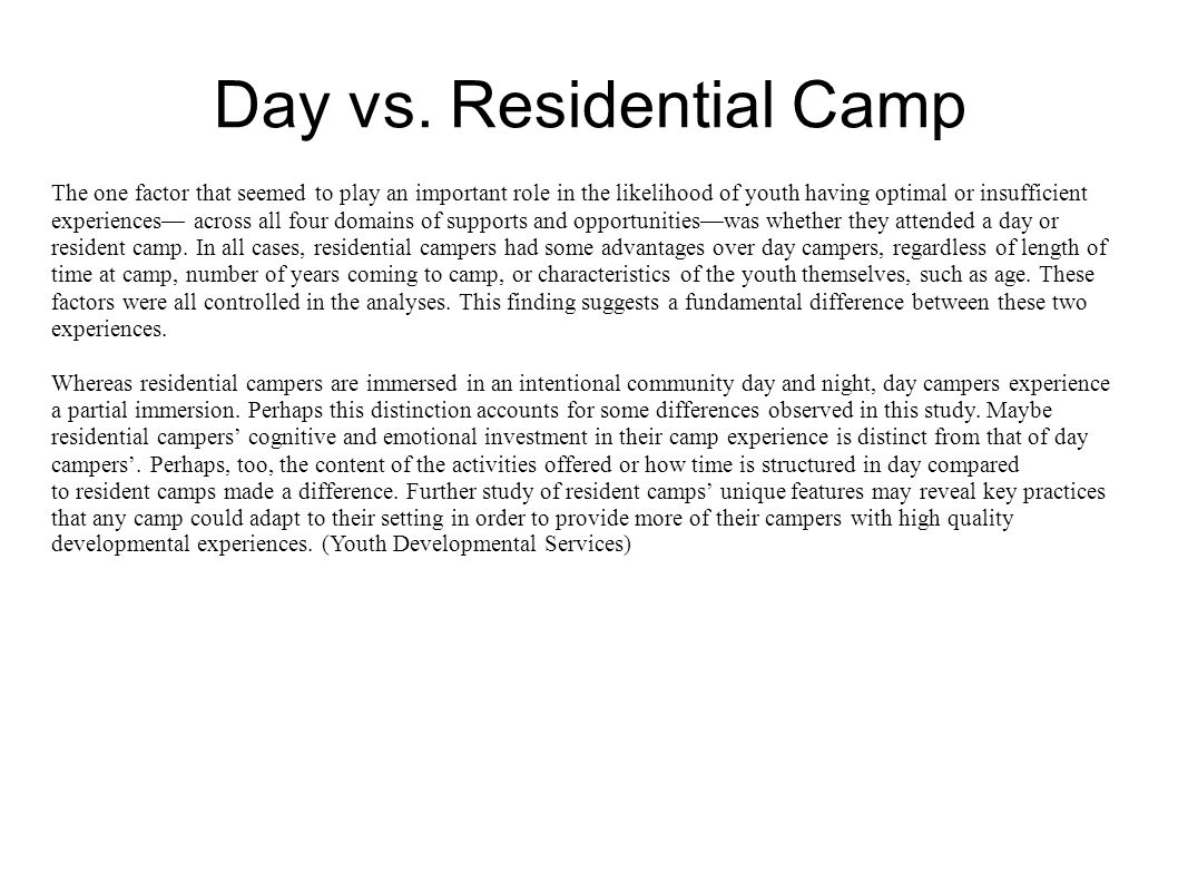 Day vs. Residential Camp The one factor that seemed to play an important role in the likelihood of youth having optimal or insufficient experiences— a