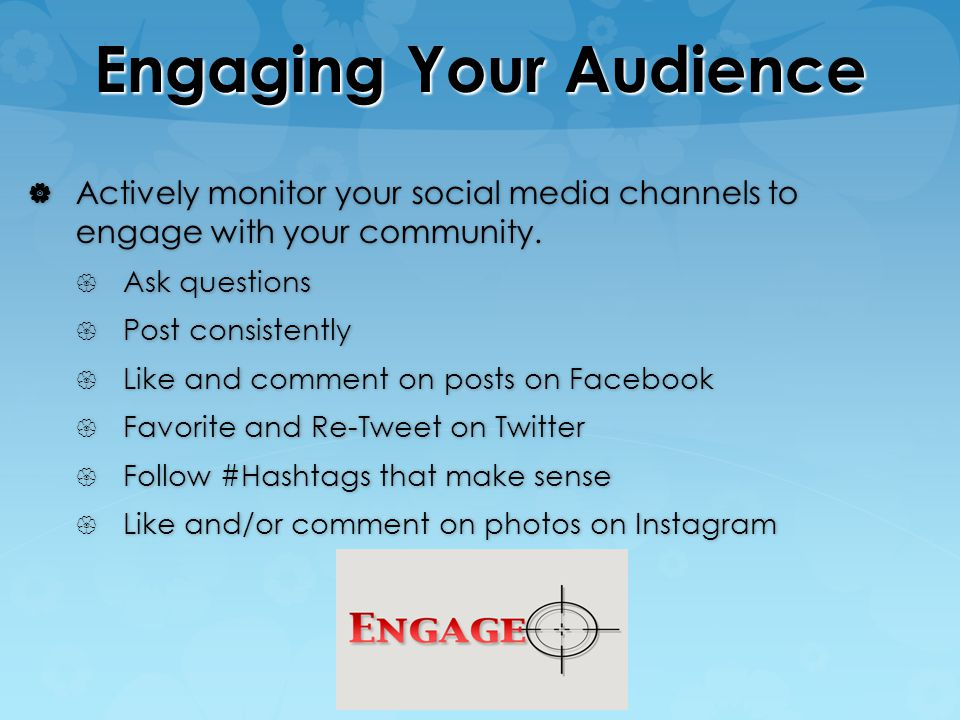 Engaging Your Audience  Actively monitor your social media channels to engage with your community.