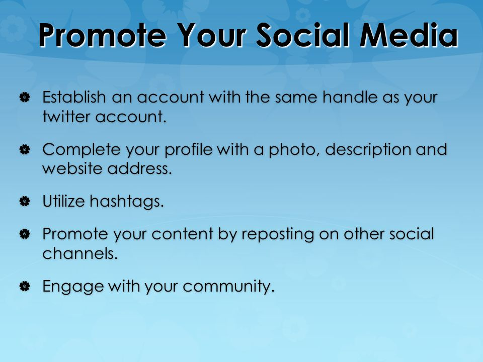 Promote Your Social Media  Establish an account with the same handle as your twitter account.