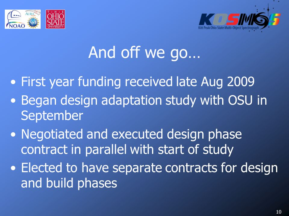 10 And off we go… First year funding received late Aug 2009 Began design adaptation study with OSU in September Negotiated and executed design phase contract in parallel with start of study Elected to have separate contracts for design and build phases