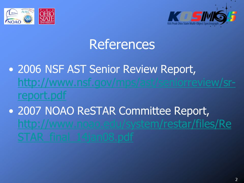 2 References 2006 NSF AST Senior Review Report, http://www.nsf.gov/mps/ast/seniorreview/sr- report.pdf http://www.nsf.gov/mps/ast/seniorreview/sr- report.pdf 2007 NOAO ReSTAR Committee Report, http://www.noao.edu/system/restar/files/Re STAR_final_14jan08.pdf http://www.noao.edu/system/restar/files/Re STAR_final_14jan08.pdf