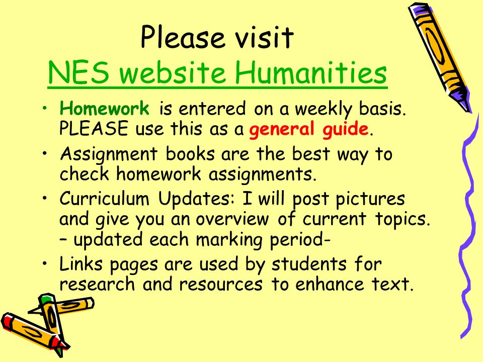 Please visit NES website Humanities NES website Humanities Homework is entered on a weekly basis.