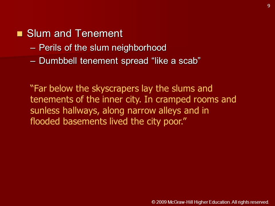Slum and Tenement Slum and Tenement –Perils of the slum neighborhood –Dumbbell tenement spread like a scab Far below the skyscrapers lay the slums and tenements of the inner city.