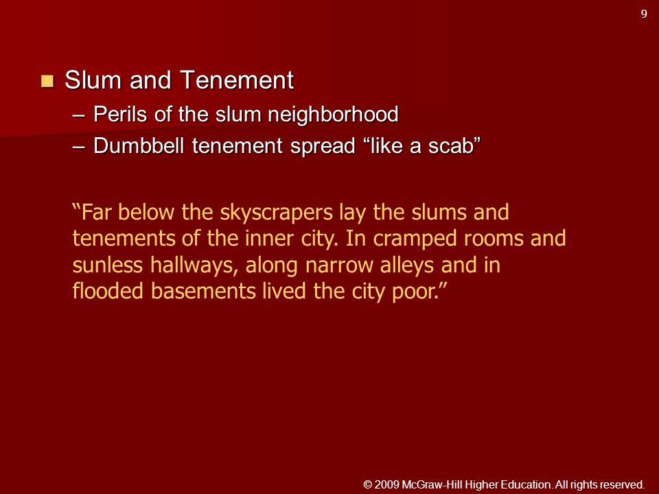 "Slum and Tenement Slum and Tenement –Perils of the slum neighborhood –Dumbbell tenement spread ""like a scab"" ""Far below the skyscrapers lay the slums"
