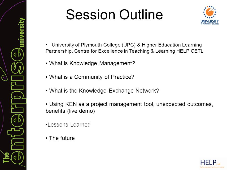 Session Outline University of Plymouth College (UPC) & Higher Education Learning Partnership, Centre for Excellence in Teaching & Learning HELP CETL W
