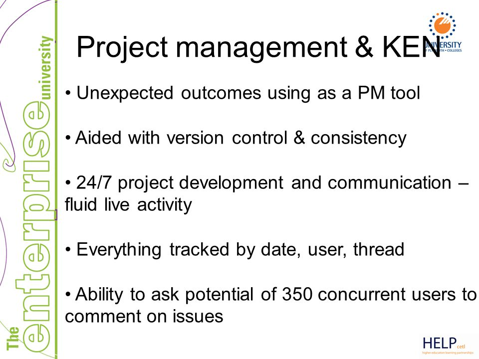 Project management & KEN Unexpected outcomes using as a PM tool Aided with version control & consistency 24/7 project development and communication –