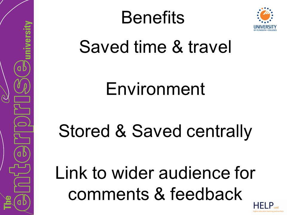 Saved time & travel Environment Stored & Saved centrally Link to wider audience for comments & feedback Benefits
