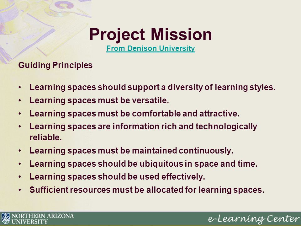 Project Mission From Denison University From Denison University Guiding Principles Learning spaces should support a diversity of learning styles. Lear